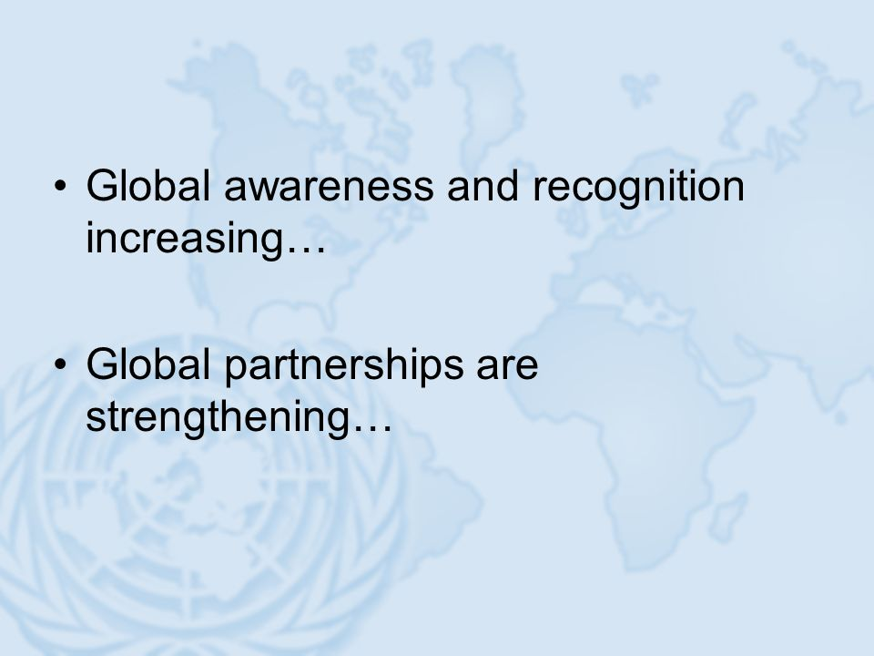 Global awareness and recognition increasing… Global partnerships are strengthening…