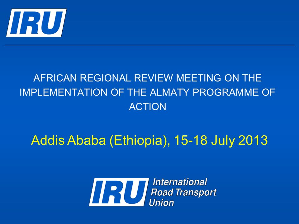 AFRICAN REGIONAL REVIEW MEETING ON THE IMPLEMENTATION OF THE ALMATY PROGRAMME OF ACTION Addis Ababa (Ethiopia), July 2013