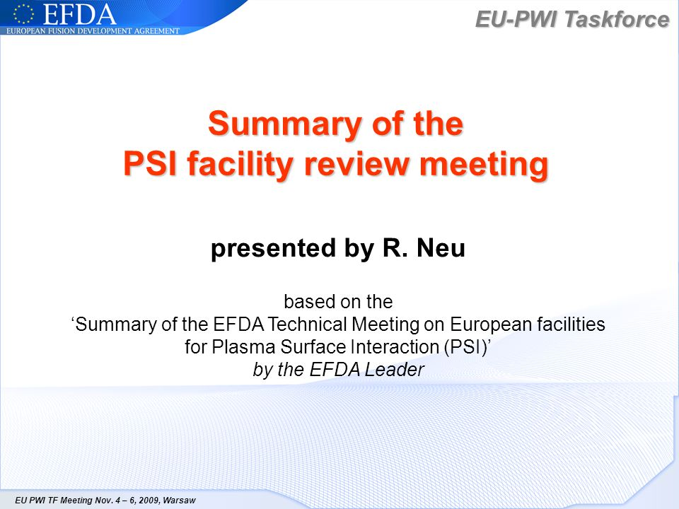 EU-PWI Taskforce EU PWI TF Meeting Nov. 4 – 6, 2009, Warsaw Summary of the PSI facility review meeting presented by R. Neu based on the Summary of the