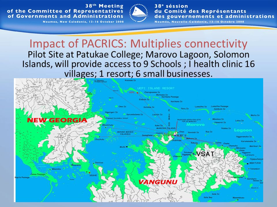Impact of PACRICS: Multiplies connectivity Pilot Site at Patukae College; Marovo Lagoon, Solomon Islands, will provide access to 9 Schools ; I health clinic 16 villages; 1 resort; 6 small businesses.