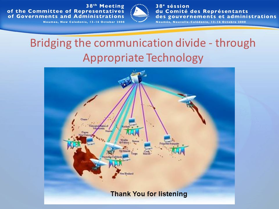 Bridging the communication divide - through Appropriate Technology Thank You for listening