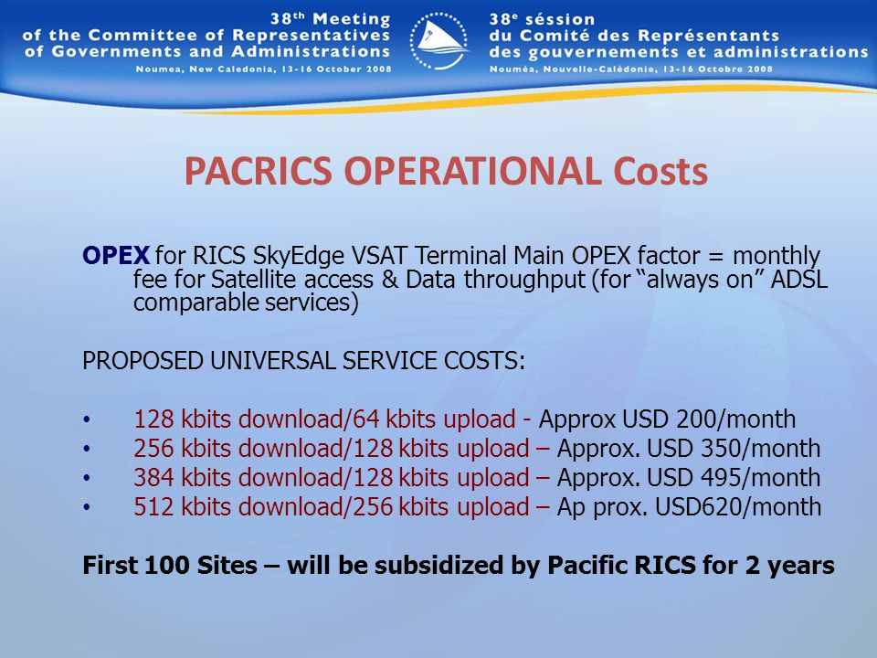 PACRICS OPERATIONAL Costs OPEX for RICS SkyEdge VSAT Terminal Main OPEX factor = monthly fee for Satellite access & Data throughput (for always on ADS