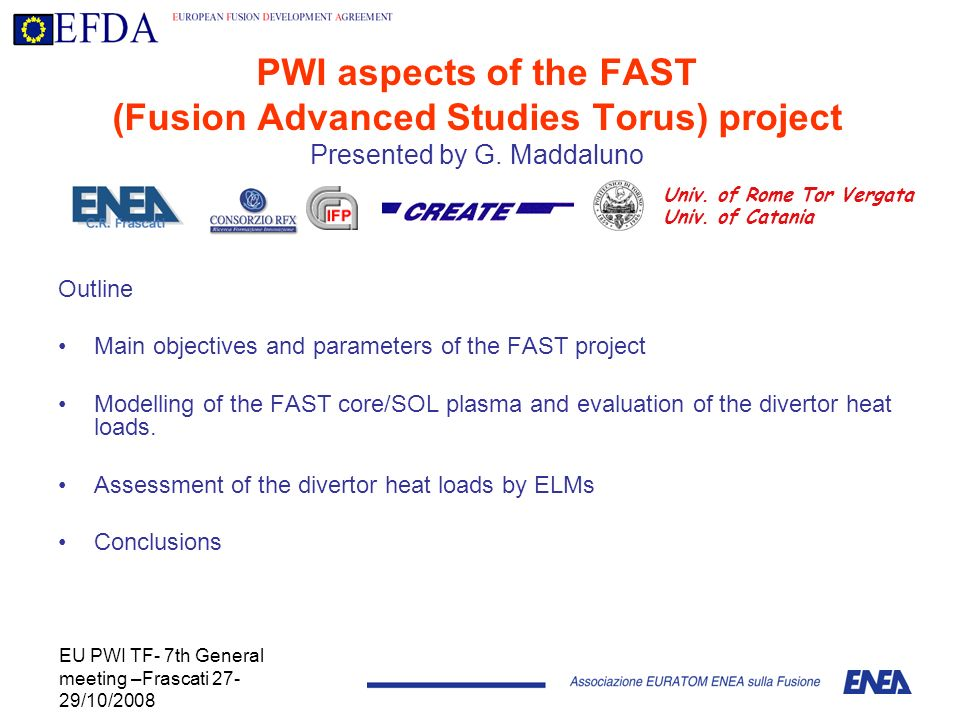 EU PWI TF- 7th General meeting –Frascati 27- 29/10/2008 PWI aspects of the FAST (Fusion Advanced Studies Torus) project Presented by G. Maddaluno Outl