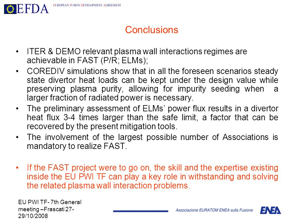 EU PWI TF- 7th General meeting –Frascati 27- 29/10/2008 Conclusions ITER & DEMO relevant plasma wall interactions regimes are achievable in FAST (P/R;