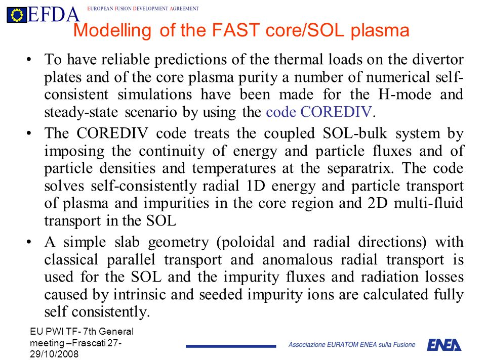 EU PWI TF- 7th General meeting –Frascati 27- 29/10/2008 Modelling of the FAST core/SOL plasma To have reliable predictions of the thermal loads on the