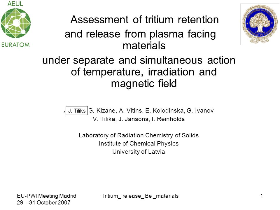 EU-PWI Meeting Madrid October 2007 Tritium_ release_ Be _materials1 Assessment of tritium retention and release from plasma facing materials under separate and simultaneous action of temperature, irradiation and magnetic field J.