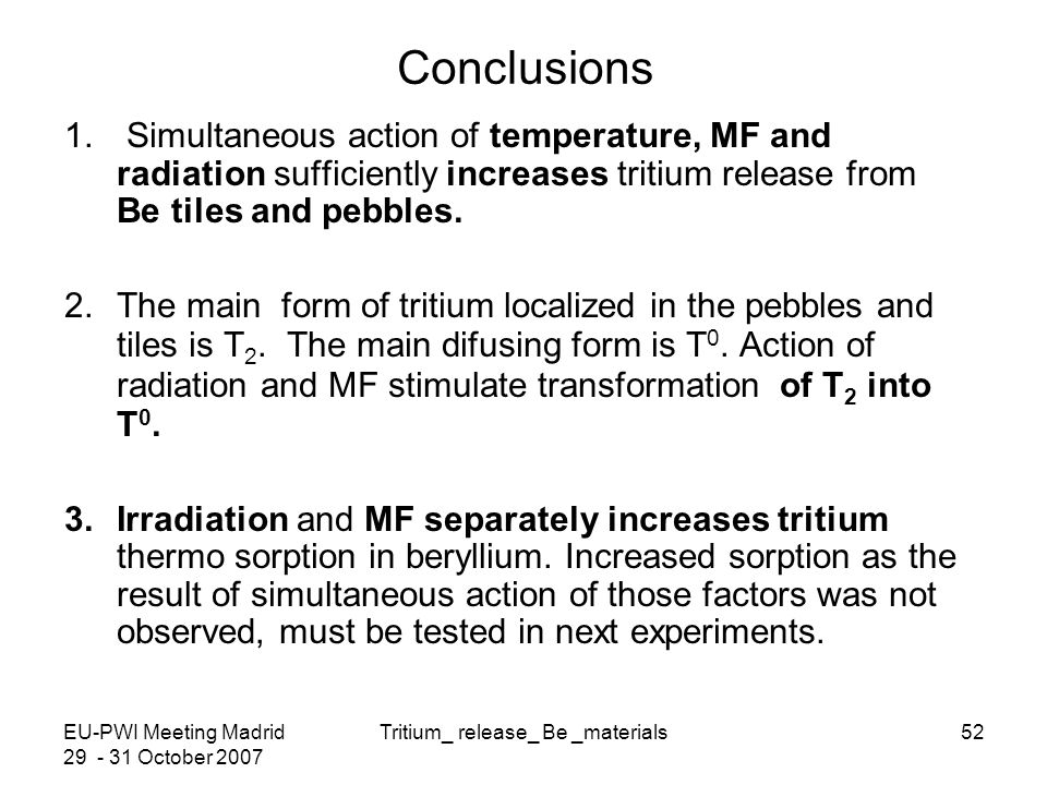EU-PWI Meeting Madrid 29 - 31 October 2007 Tritium_ release_ Be _materials52 Conclusions 1.