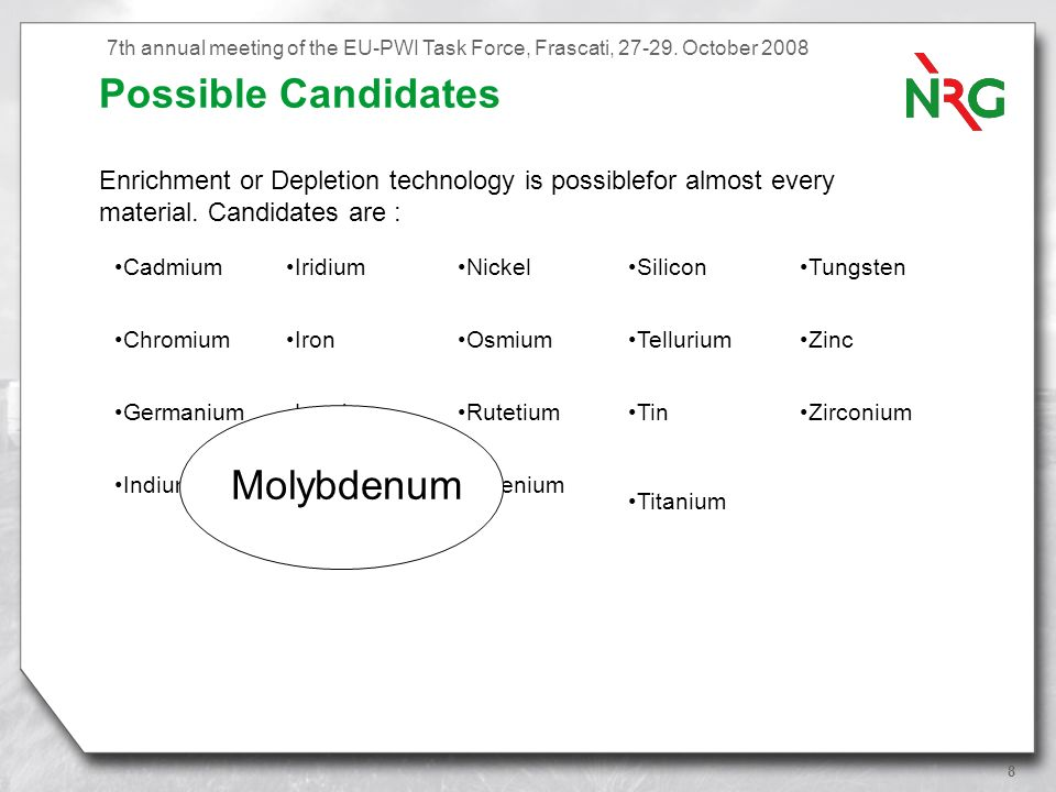 8 Possible Candidates Enrichment or Depletion technology is possiblefor almost every material.