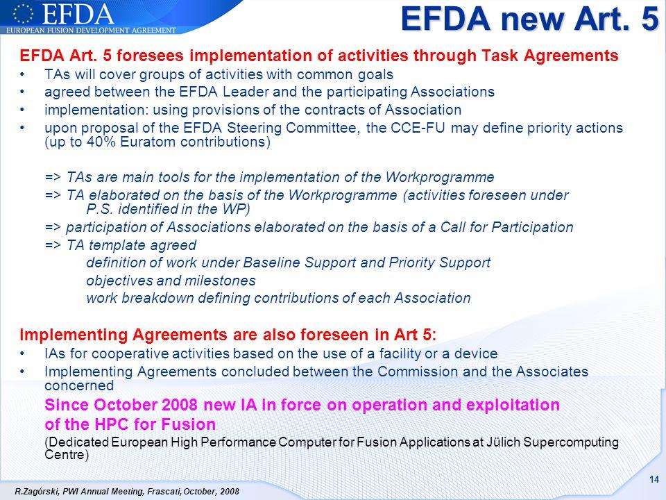 R.Zagórski, PWI Annual Meeting, Frascati, October, 2008 14 EFDA new Art. 5 EFDA Art. 5 foresees implementation of activities through Task Agreements T