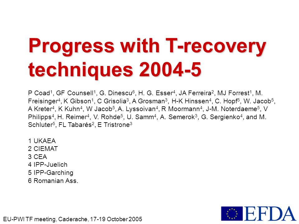 EU-PWI TF meeting, Caderache, 17-19 October 2005 Progress with T-recovery techniques 2004-5 P Coad 1, GF Counsell 1, G. Dinescu 6, H. G. Esser 4, JA F