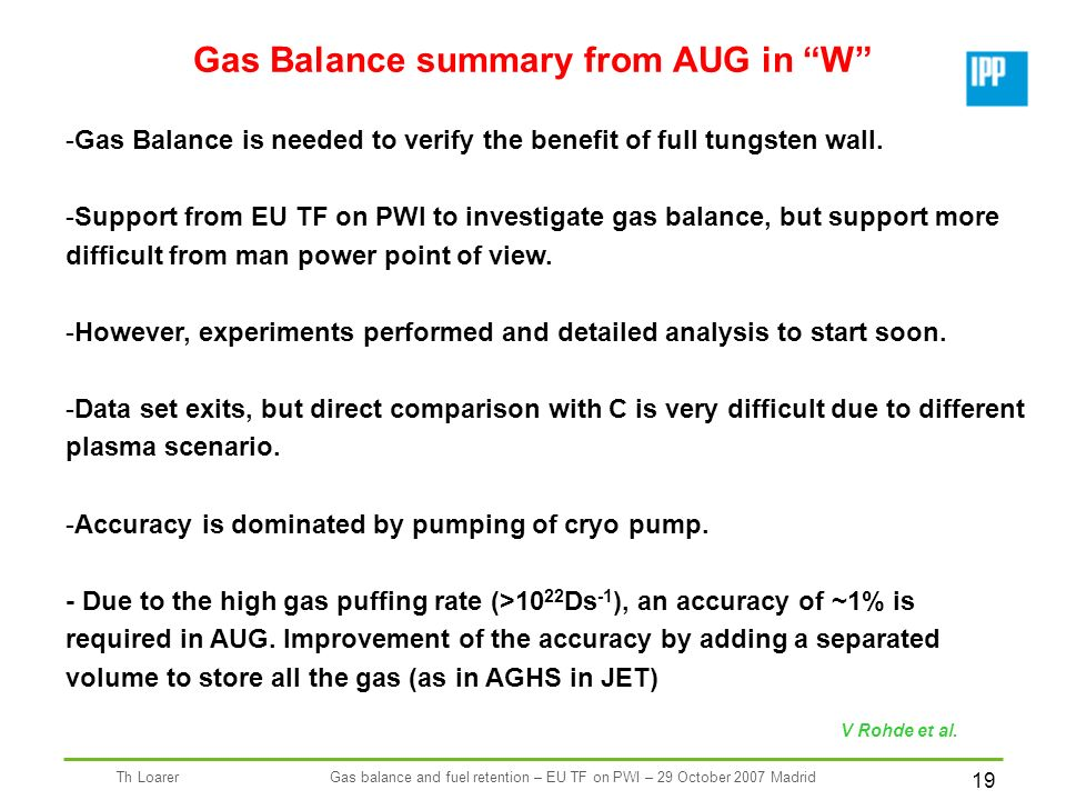 19 Th LoarerGas balance and fuel retention – EU TF on PWI – 29 October 2007 Madrid Gas Balance summary from AUG in W -Gas Balance is needed to verify the benefit of full tungsten wall.