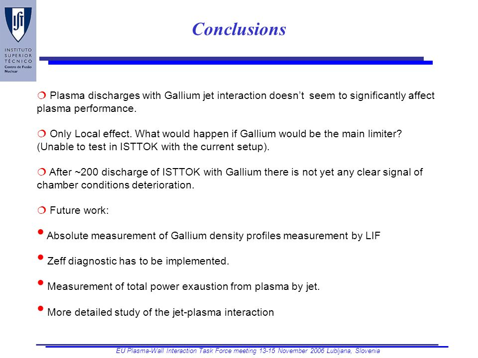 EU Plasma-Wall Interaction Task Force meeting November 2006 Lubljana, Slovenia Conclusions Plasma discharges with Gallium jet interaction doesnt seem to significantly affect plasma performance.