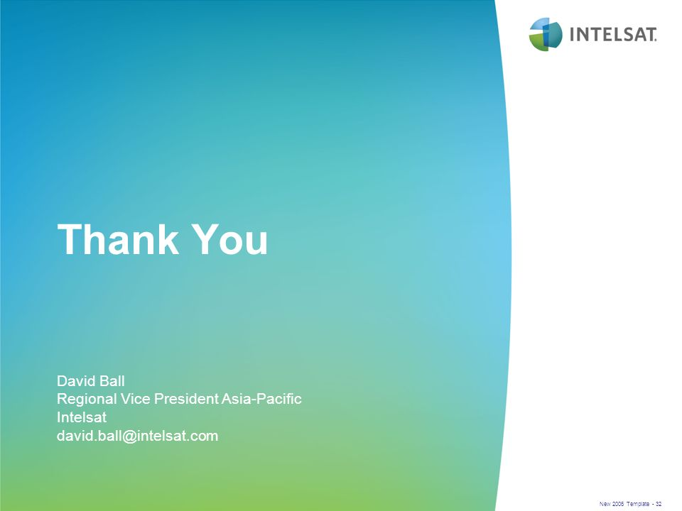 New 2006 Template - 32 Thank You David Ball Regional Vice President Asia-Pacific Intelsat david.ball@intelsat.com