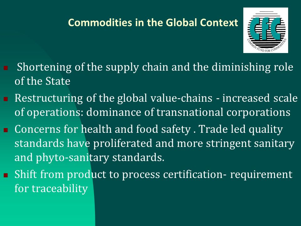 Commodities in the Global Context Shortening of the supply chain and the diminishing role of the State Restructuring of the global value-chains - incr