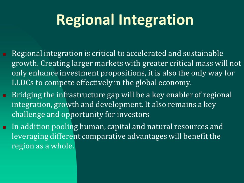 Regional Integration Regional integration is critical to accelerated and sustainable growth.