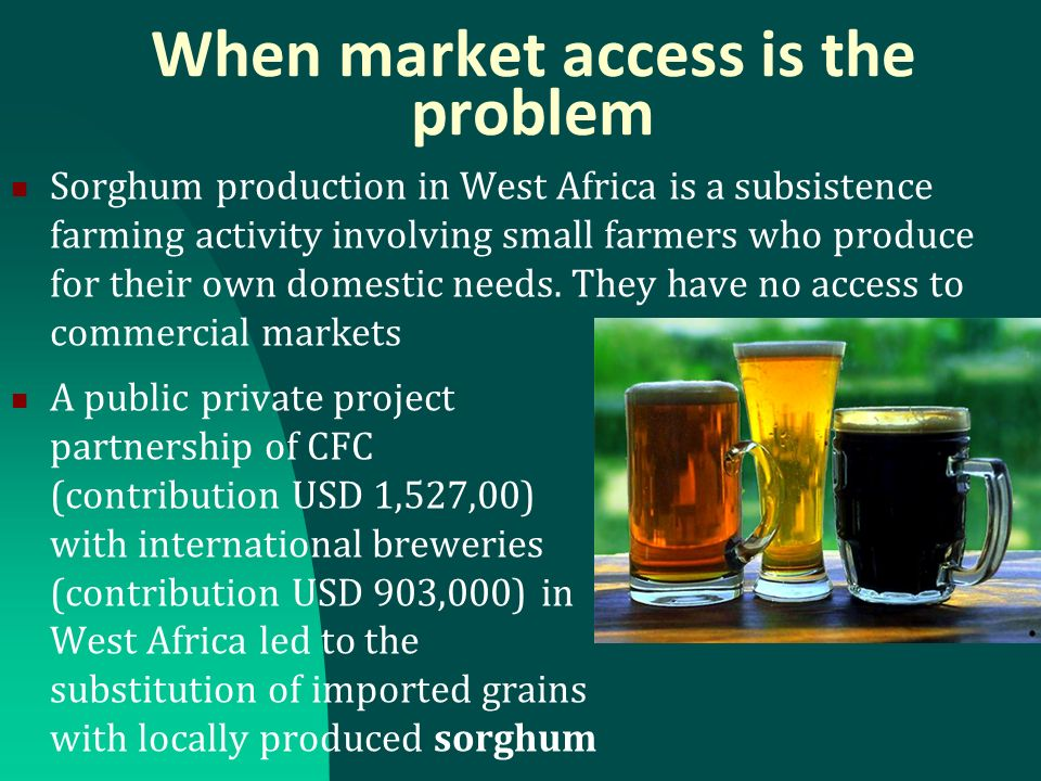 When market access is the problem Sorghum production in West Africa is a subsistence farming activity involving small farmers who produce for their own domestic needs.