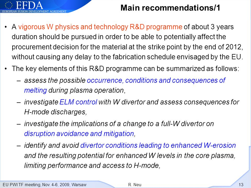 EU PWI TF meeting, Nov. 4-6, 2009, WarsawR. Neu 13 Main recommendations/1 A vigorous W physics and technology R&D programme of about 3 years duration