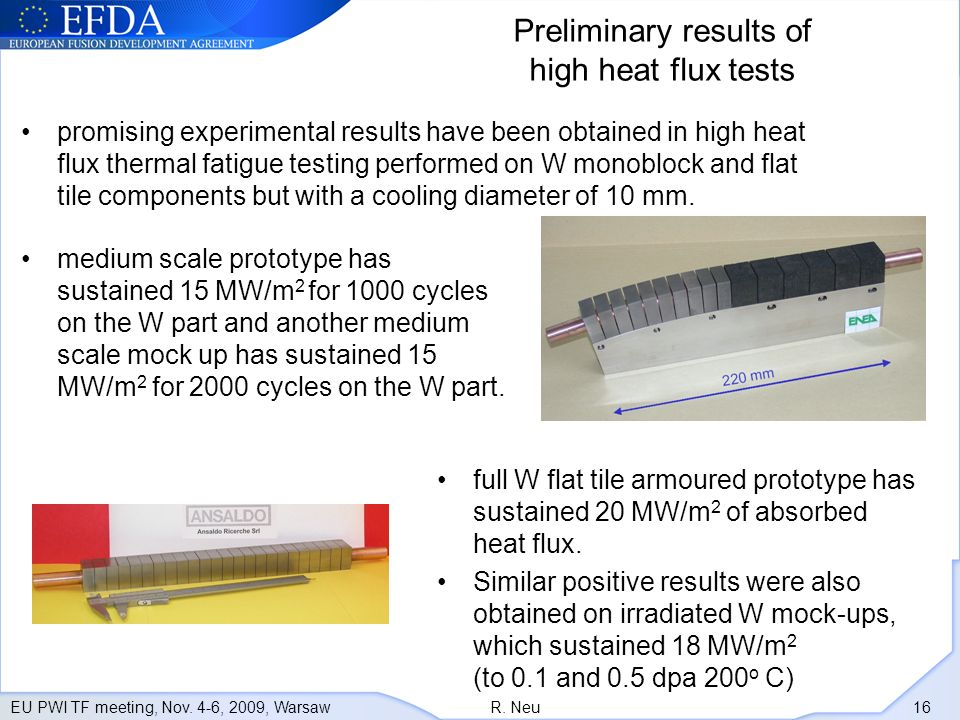 EU PWI TF meeting, Nov. 4-6, 2009, WarsawR. Neu 16 Preliminary results of high heat flux tests promising experimental results have been obtained in hi