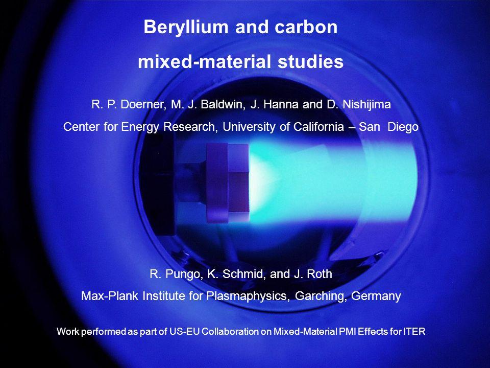 R. Doerner, Oct. 18, 2005 EU PWI TF meeting, France Beryllium and carbon mixed-material studies R.
