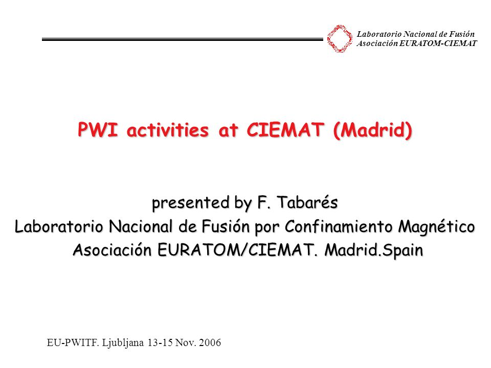Laboratorio Nacional de Fusión Asociación EURATOM-CIEMAT PWI activities at CIEMAT (Madrid) presented by F.