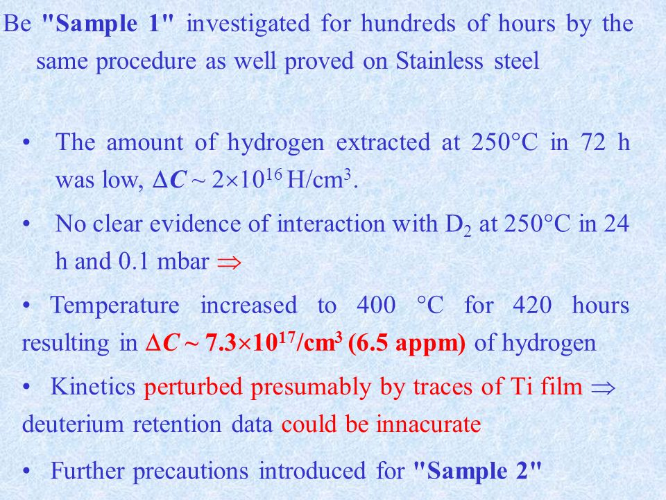 Be Sample 1 investigated for hundreds of hours by the same procedure as well proved on Stainless steel The amount of hydrogen extracted at 250°C in 72 h was low, C ~ 2 10 16 H/cm 3.