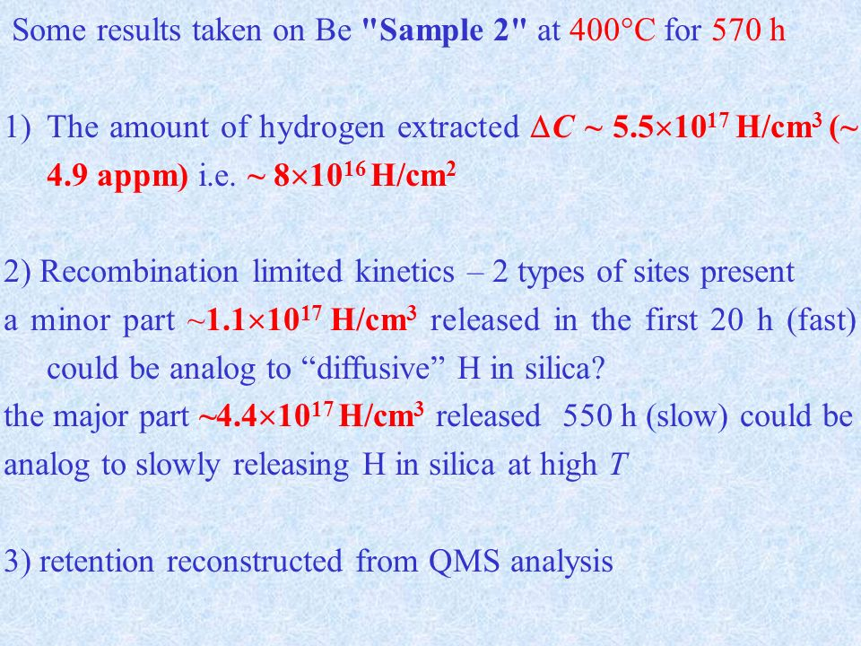 Some results taken on Be Sample 2 at 400°C for 570 h 1)The amount of hydrogen extracted C ~ H/cm 3 (~ 4.9 appm) i.e.
