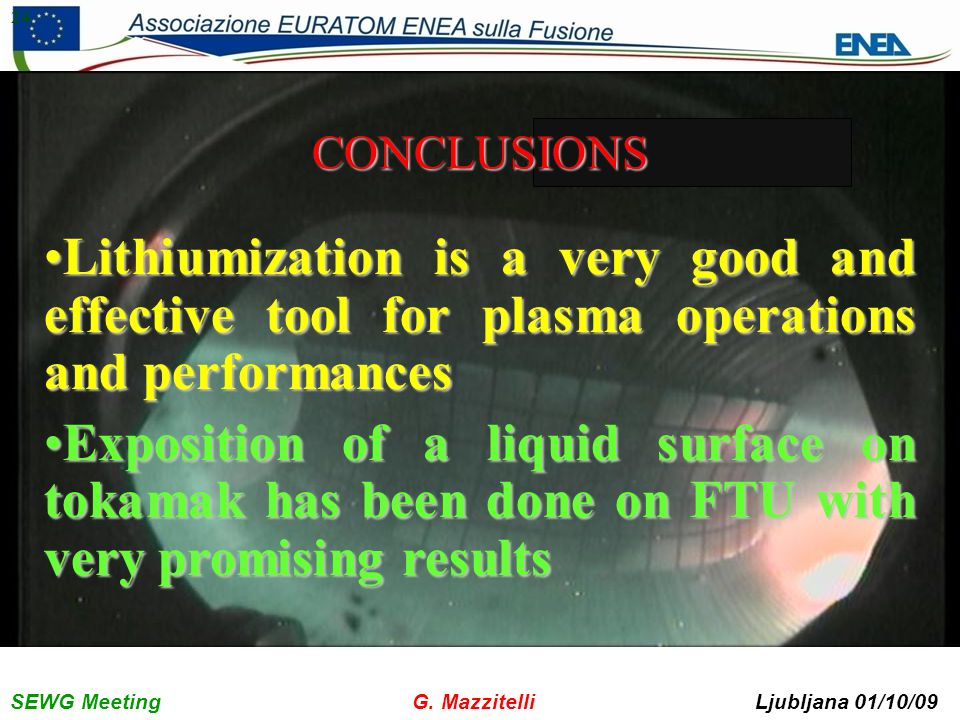 SEWG Meeting G. Mazzitelli Ljubljana 01/10/09 24CONCLUSIONS Lithiumization is a very good and effective tool for plasma operations and performancesLit