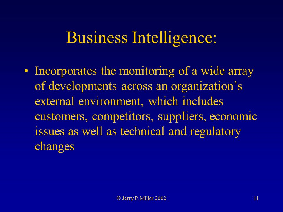 11 Jerry P. Miller 2002 Business Intelligence: Incorporates the monitoring of a wide array of developments across an organizations external environmen