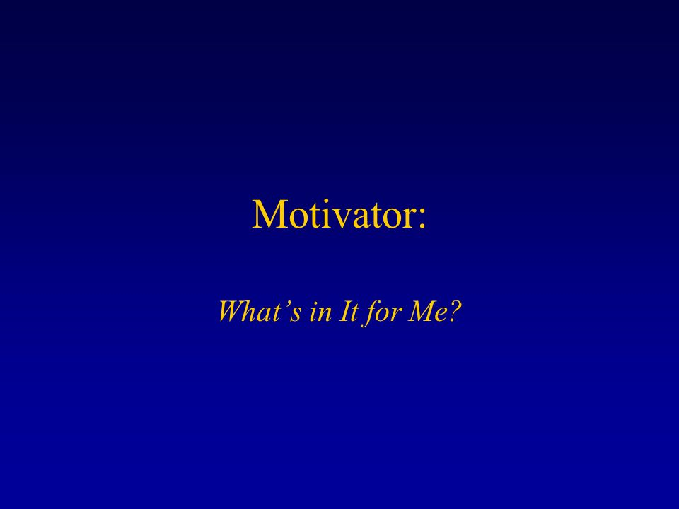 Motivator: Whats in It for Me?
