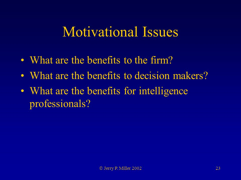 23 Jerry P. Miller 2002 Motivational Issues What are the benefits to the firm.