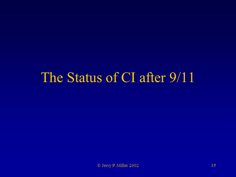 35 Jerry P. Miller 2002 The Status of CI after 9/11
