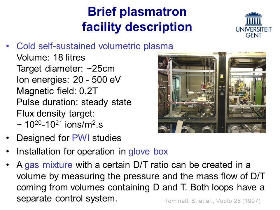 Cold self-sustained volumetric plasma Volume: 18 litres Target diameter: ~25cm Ion energies: 20 - 500 eV Magnetic field: 0.2T Pulse duration: steady s