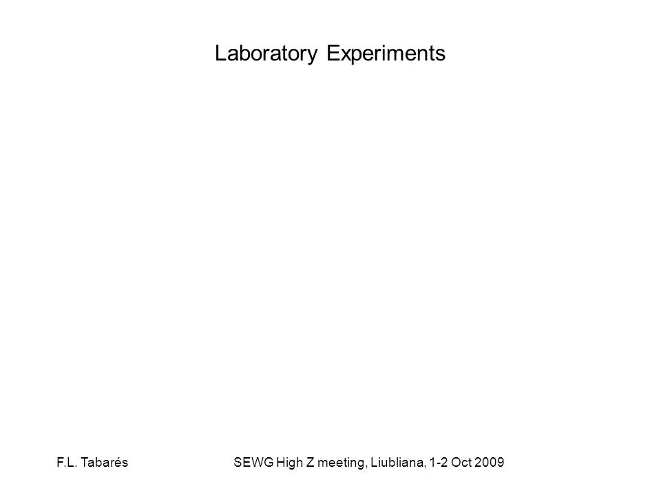 Laboratory Experiments F.L. TabarésSEWG High Z meeting, Liubliana, 1-2 Oct 2009