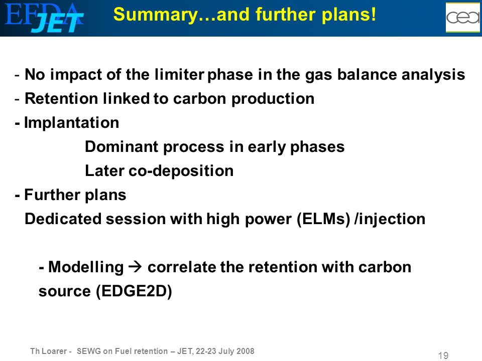 Th Loarer - SEWG on Fuel retention – JET, 22-23 July 2008 19 Summary…and further plans.