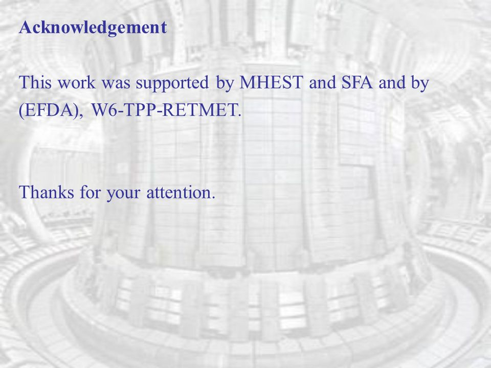 Acknowledgement This work was supported by MHEST and SFA and by (EFDA), W6-TPP-RETMET.