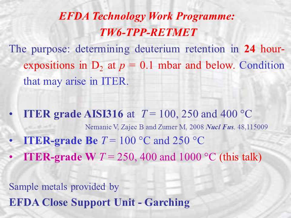 EFDA Technology Work Programme: TW6-TPP-RETMET The purpose: determining deuterium retention in 24 hour- expositions in D 2 at p = 0.1 mbar and below.