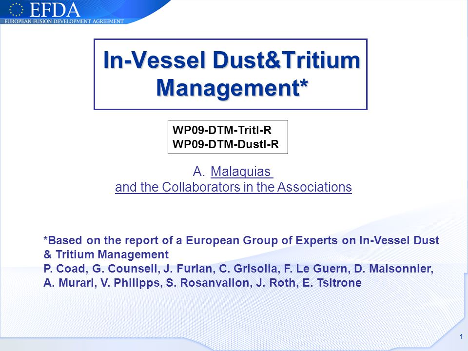 In-Vessel Dust&Tritium Management* 1 *Based on the report of a European Group of Experts on In-Vessel Dust & Tritium Management P.