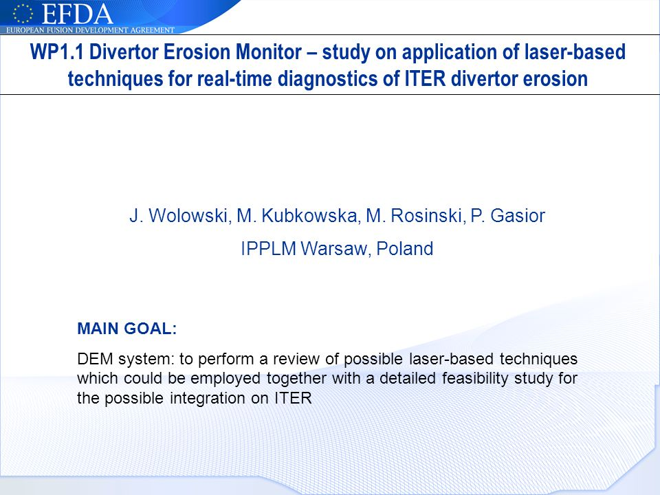J. Wolowski, M. Kubkowska, M. Rosinski, P. Gasior IPPLM Warsaw, Poland MAIN GOAL: DEM system: to perform a review of possible laser-based techniques w
