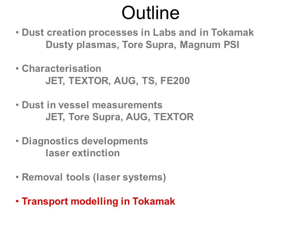 Outline Dust creation processes in Labs and in Tokamak Dusty plasmas, Tore Supra, Magnum PSI Characterisation JET, TEXTOR, AUG, TS, FE200 Dust in vess