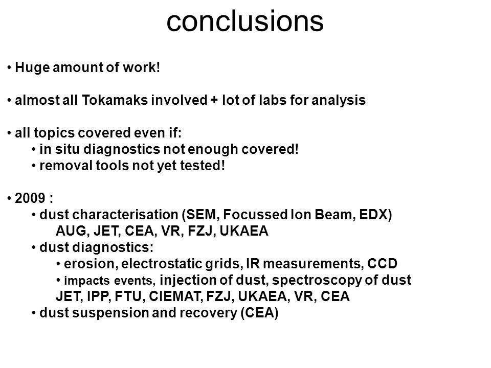 conclusions Huge amount of work! almost all Tokamaks involved + lot of labs for analysis all topics covered even if: in situ diagnostics not enough co