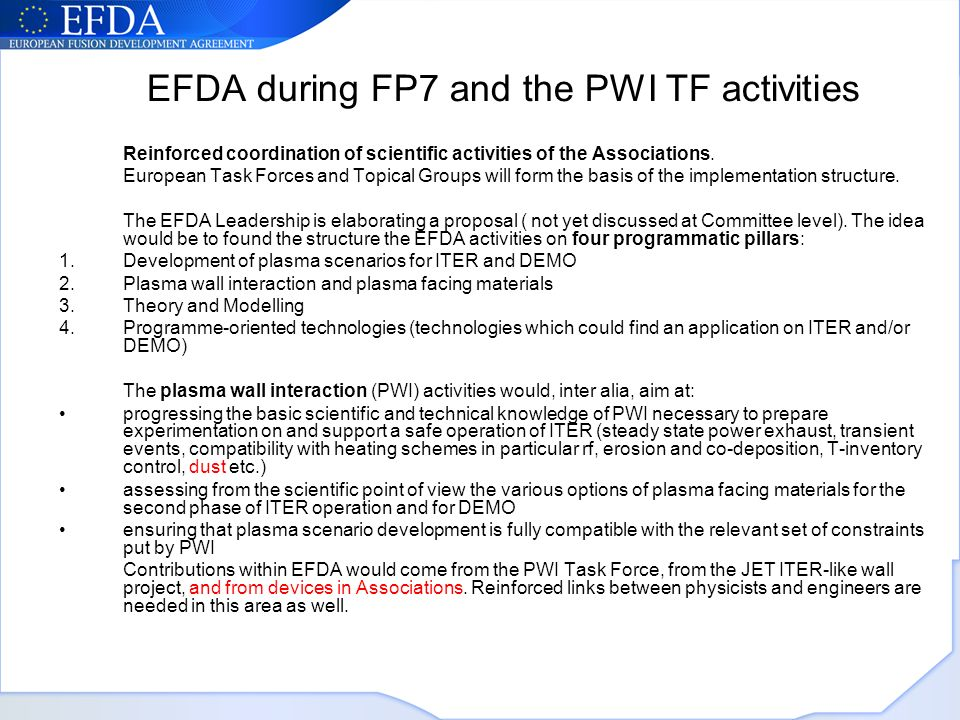 EFDA during FP7 and the PWI TF activities Reinforced coordination of scientific activities of the Associations.