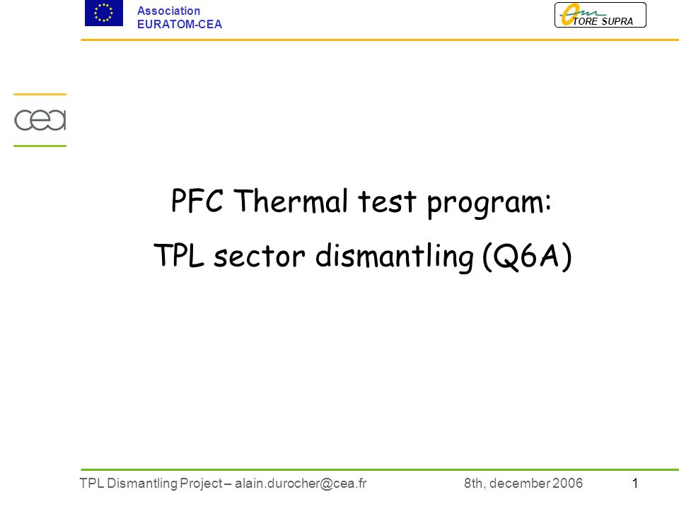 1TPL Dismantling Project – TORE SUPRA Association EURATOM-CEA 8th, december 2006 PFC Thermal test program: TPL sector dismantling (Q6A)