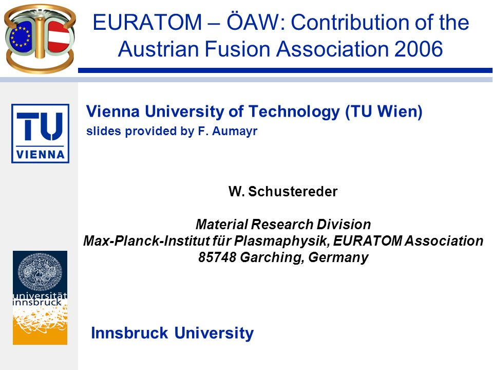 Vienna University of Technology (TU Wien) Slow ion-surface interactions with relevance to fusion edge plasma Innsbruck University [Sputtering and electron emission due to ion impact on plasma relevant surfaces (graphite, tungsten,...) [Speciality: (slow) multiply charged ions (e.g.