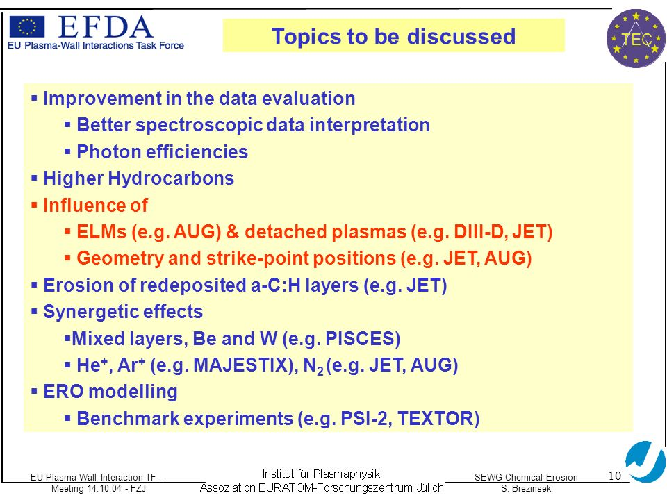 EU Plasma-Wall Interaction TF – Meeting 14.10.04 - FZJ SEWG Chemical Erosion S. Brezinsek TEC 10 Improvement in the data evaluation Better spectroscop