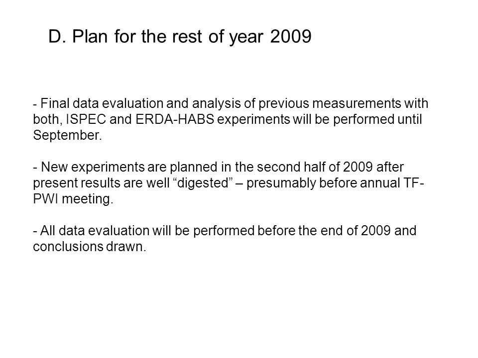 - Final data evaluation and analysis of previous measurements with both, ISPEC and ERDA-HABS experiments will be performed until September. - New expe