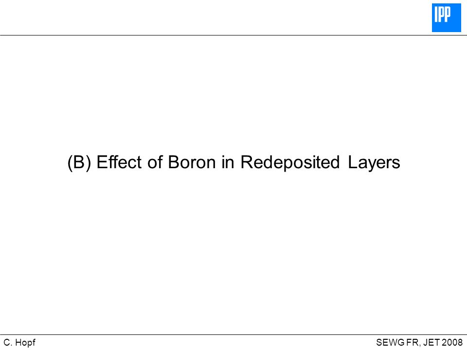 CIPS SEWG FR, JET 2008C. Hopf (B) Effect of Boron in Redeposited Layers