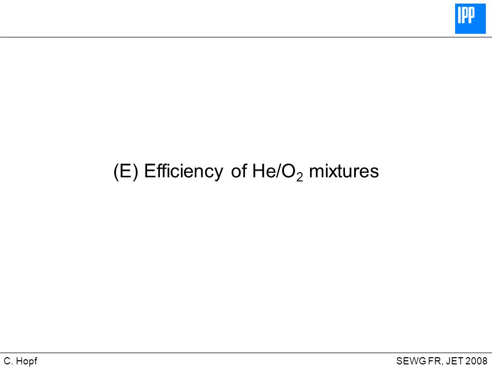 CIPS SEWG FR, JET 2008C. Hopf (E) Efficiency of He/O 2 mixtures