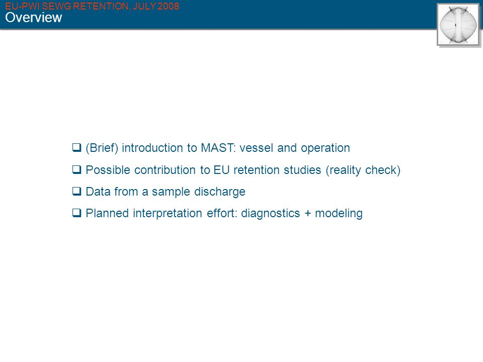 EU-PWI SEWG RETENTION, JULY 2008 Overview (Brief) introduction to MAST: vessel and operation Possible contribution to EU retention studies (reality ch