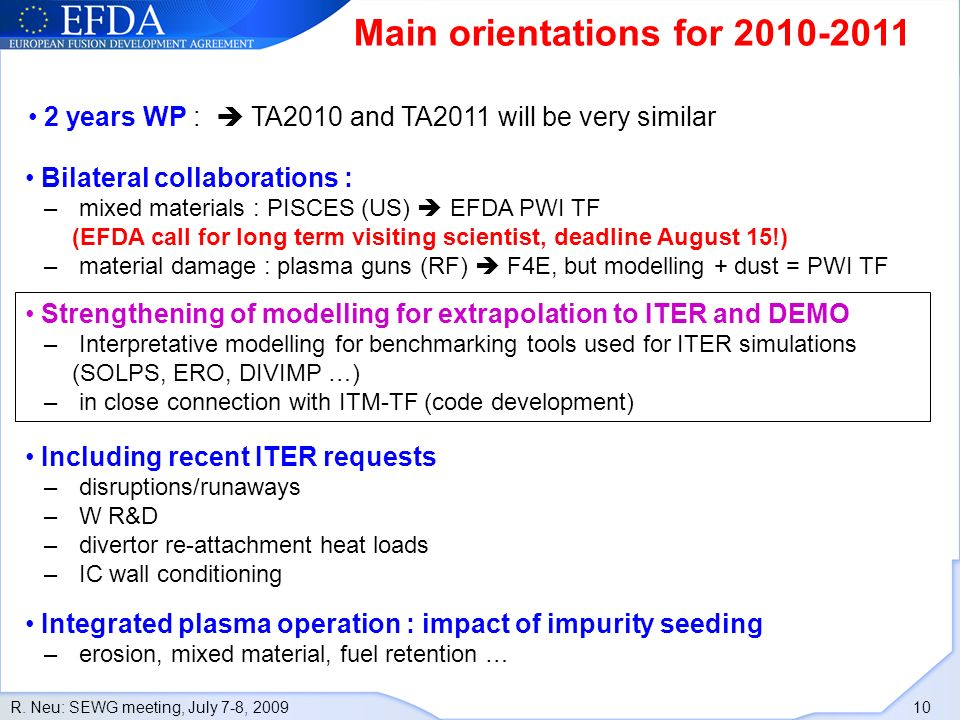 R. Neu: SEWG meeting, July 7-8, 2009 10 Main orientations for 2010-2011 Strengthening of modelling for extrapolation to ITER and DEMO – Interpretative