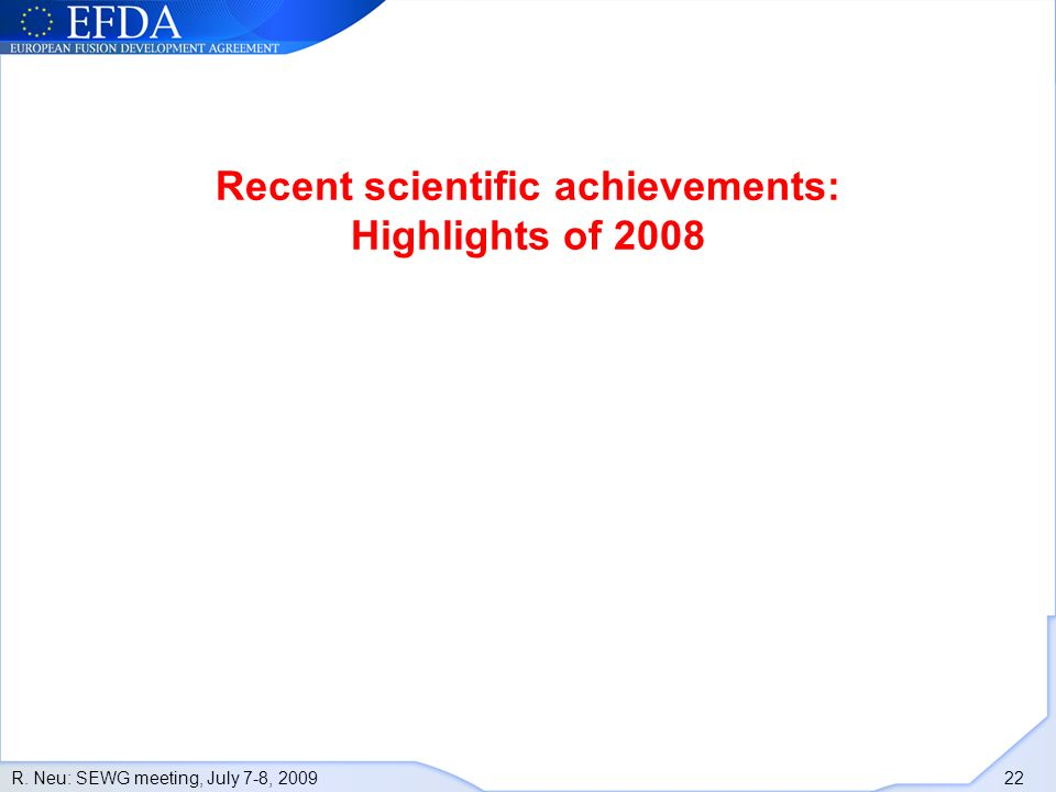R. Neu: SEWG meeting, July 7-8, 2009 22 Recent scientific achievements: Highlights of 2008